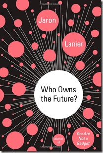 Jaron Lanier Who Owns the Future